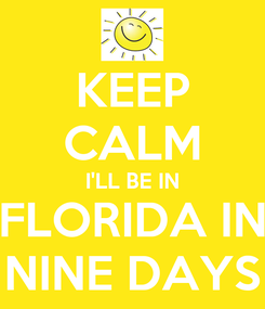 Poster: KEEP CALM I'LL BE IN FLORIDA IN NINE DAYS