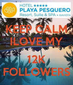 Poster: KEEP CALM ILOVE MY  12K FOLLOWERS