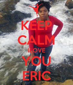 Poster: KEEP CALM ILOVE YOU ERIC