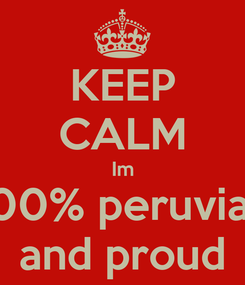 Poster: KEEP CALM Im 100% peruvian and proud