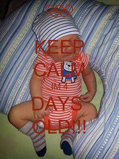 Poster: KEEP CALM IM 4 DAYS  OLD!!!