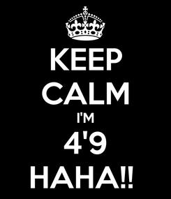 Poster: KEEP CALM I'M 4'9 HAHA!!