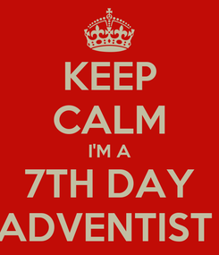 Poster: KEEP CALM I'M A 7TH DAY ADVENTIST