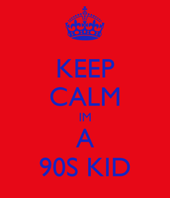 Poster: KEEP CALM IM A 90S KID