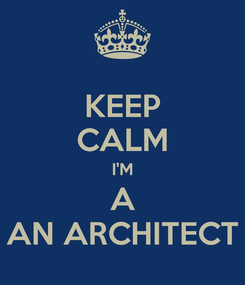 Poster: KEEP CALM I'M A AN ARCHITECT