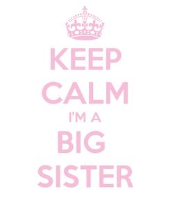 Poster: KEEP CALM I'M A BIG  SISTER