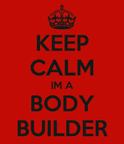 Poster: KEEP CALM IM A BODY BUILDER