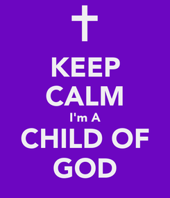 Poster: KEEP CALM I'm A CHILD OF GOD