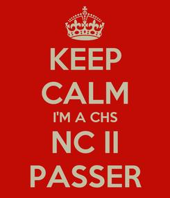 Poster: KEEP CALM I'M A CHS NC II PASSER