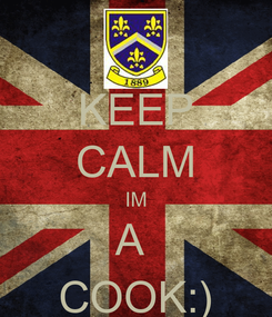 Poster: KEEP CALM IM A  COOK:)