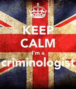 Poster: KEEP CALM I'm a criminologist