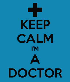 Poster: KEEP CALM I'M A DOCTOR