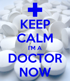 Poster: KEEP CALM I'M A DOCTOR NOW
