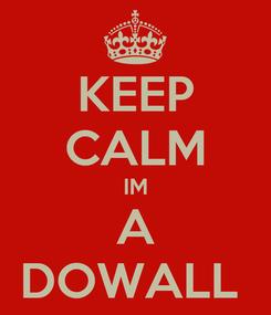 Poster: KEEP CALM IM A DOWALL