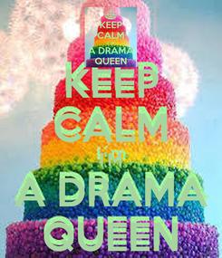 Poster: KEEP CALM I'M A DRAMA QUEEN