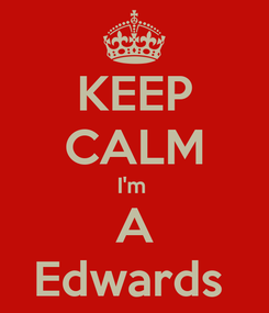 Poster: KEEP CALM I'm  A Edwards