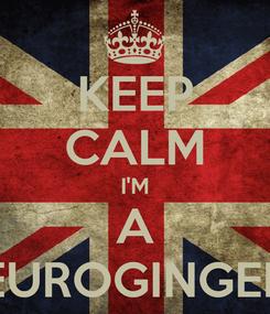 Poster: KEEP CALM I'M A EUROGINGER