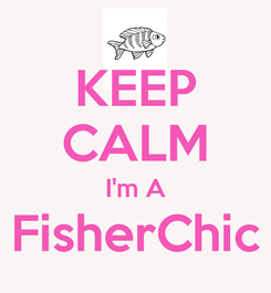 Poster: KEEP CALM I'm A FisherChic