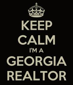 Poster: KEEP CALM I'M A GEORGIA REALTOR