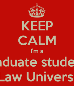 Poster: KEEP CALM I'm a graduate student  in Duth Law University od D.