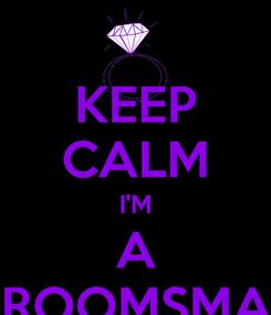 Poster: KEEP CALM I'M A GROOMSMAN