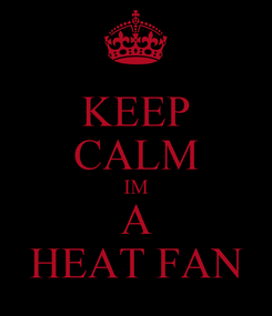 Poster: KEEP CALM IM A HEAT FAN