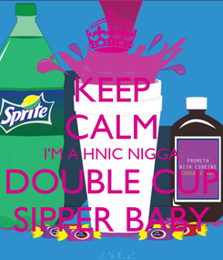 Poster: KEEP CALM I'M A HNIC NIGGA DOUBLE CUP SIPPER BABY