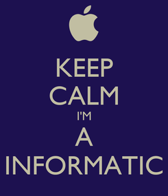 Poster: KEEP CALM I'M A INFORMATIC