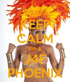 Poster: KEEP CALM i'm a J4F PHOENIX