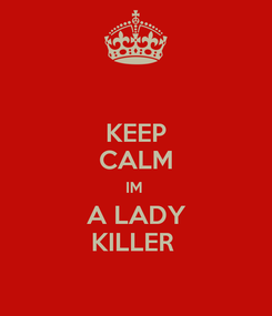 Poster: KEEP CALM IM  A LADY KILLER
