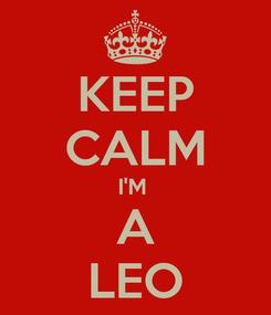 Poster: KEEP CALM I'M  A LEO