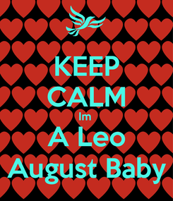 Poster: KEEP CALM Im  A Leo August Baby