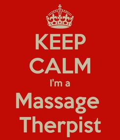 Poster: KEEP CALM I'm a Massage  Therpist