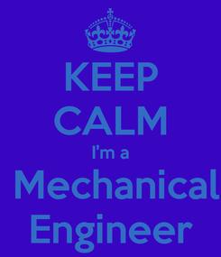 Poster: KEEP CALM I'm a  Mechanical Engineer