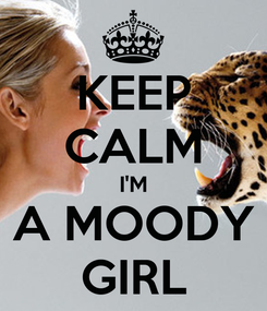 Poster: KEEP CALM I'M A MOODY GIRL