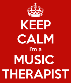 Poster: KEEP CALM I'm a MUSIC  THERAPIST