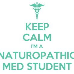 Poster: KEEP CALM I'M A NATUROPATHIC MED STUDENT