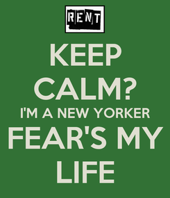 Poster: KEEP CALM? I'M A NEW YORKER FEAR'S MY LIFE