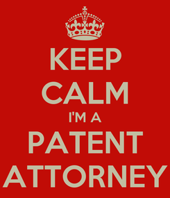 Poster: KEEP CALM I'M A PATENT ATTORNEY