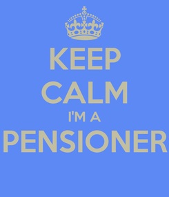 Poster: KEEP CALM I'M A PENSIONER