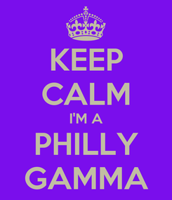 Poster: KEEP CALM I'M A PHILLY GAMMA