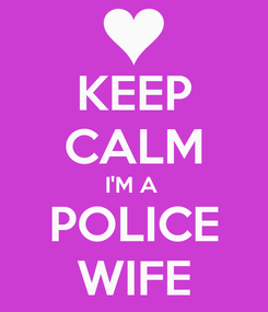 Poster: KEEP CALM I'M A  POLICE WIFE