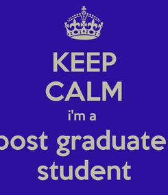 Poster: KEEP CALM i'm a  post graduate  student