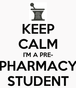 Poster: KEEP CALM I'M A PRE- PHARMACY STUDENT