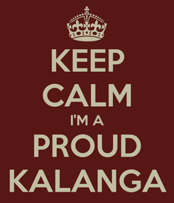Poster: KEEP CALM I'M A PROUD KALANGA