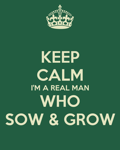 Poster: KEEP CALM I'M A REAL MAN WHO SOW & GROW
