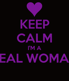 Poster: KEEP CALM I'M A REAL WOMAN