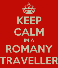 Poster: KEEP CALM IM A ROMANY TRAVELLER