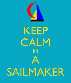 Poster: KEEP CALM IM A SAILMAKER