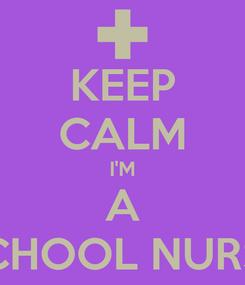 Poster: KEEP CALM I'M A SCHOOL NURSE